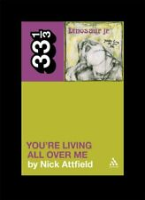 Dinosaur Jr.'s You're Living All Over Me by Nick Attfield 9781441187789