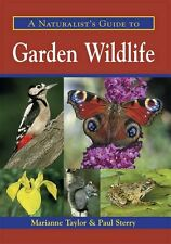 A Naturalist's Guide to Garden Wildlife,Marianne Taylor, Paul Sterry