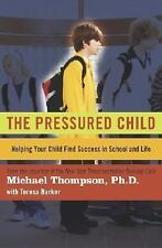 The Pressured Child: Helping Your Child Find Success in School and Life Thompso