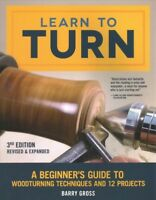 Learn to Turn : A Beginner's Guide to Woodturning Techniques and 12 Projects,...
