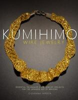 Kumihimo Wire Jewelry: Essential Techniques and 20 Jewelry Projects for the Japa