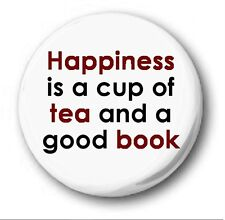 HAPPINESS IS A CUP OF TEA AND A GOOD BOOK - 1 inch / 25mm Button Badge - Geek