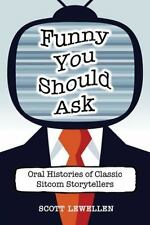 Funny You Should Ask: Oral Histories of Classic Sitcom Storytellers