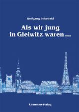 Als wir jung in Gleiwitz waren von Wolfgang Bukowski