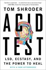 Acid Test : Lsd, Ecstasy, and the Power to Heal by Tom Shroder (2015, Trade.
