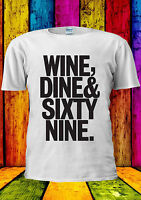Wine Dine And 69 SixtyNine Funny T-shirt Vest Tank Top Men Women Unisex 1141