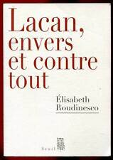 ELISABEBETH ROUDINESCO: LACAN, ENVERS ET CONTRE TOUT. SEUIL. 2011.
