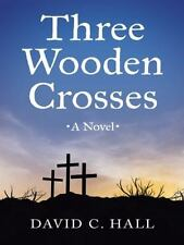 Three Wooden Crosses: By Hall, David C.