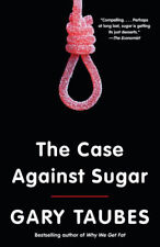 The Case Against Sugar by Gary Taubes Brand New Paperback Book Edition WT75569