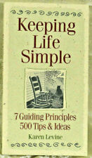 Keeping Life Simple: 7 Guiding Principles, 500 Tips & Ideas by Levine, Karen