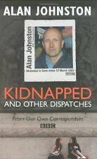 Kidnapped And Other Dispatches,Alan Johnston,Tony Grant