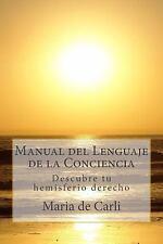 Manual Del Lenguaje de la Conciencia : Descubre Tu Hemisferio Derecho by...