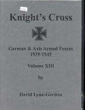 KNIGHT'S CROSS – RITTERKREUZ : GERMAN & AXIS ARMED FORCES 1939-1945,Vol 13