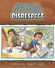 God, I Need to Talk to You about Disrespect by Susan K. Leigh (2005, Hardcover)