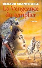La vengeance du templier.Renaud CHANTEFABLE.Editions du Rocher C004