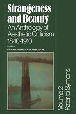 Strangeness and Beauty Vol. 2 : An Anthology of Asthetic Criticism 1840-1910...