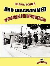 Chord/Scales and Diagrammed Approaches for Improvisation by John High (2005,...