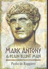 Mark Antony: A Plain Blunt Man - Paolo de Ruggiero NEW Hardback 1st edition