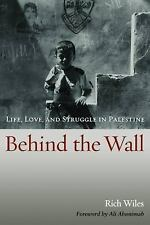 Behind the Wall: Life, Love, and Struggle in Palestine, Europe, Middle East, Gen