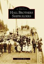 Images of America: Hall Brothers Shipbuilders by Gary M. White (2008, Paperback)