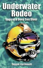 Underwater Rodeo: Saga of a Deep Sea Diver by Eugene Cicchinelli (English) Paper