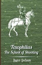 Toxophilus -The School of Shooting (History of Archery Series)               ...