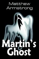 Martin's Ghost by Matthew Armstrong (2005, Paperback)
