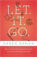Let It Go : How to Stop Running the Show and Start Walking in Faith by Karen...