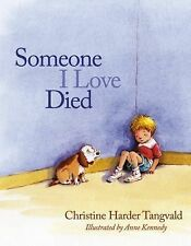 Someone I Love Died by Christine Harder Tangvald (2012, Picture Book)