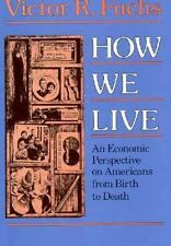 How We Live : An Economic Perspective on Americans from Birth to Death by...