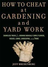 How to Cheat at Gardening and Yard Work: Shameless Tricks for Growing -ExLibrary