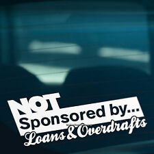 NOT SPONSORED BY LOANS OVERDRAFTS Funny Car,Bumper,Window Vinyl Decal Sticker