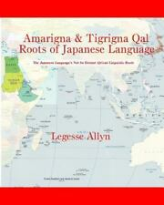 Amarigna and Tigrigna Qal Roots of Japanese Language : The Not So Distant...