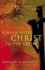 A WALK WITH CHRIST TO THE CROSS: Last Hours of His Earthly Mission, McALLISTER