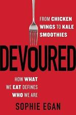 Devoured : From Chicken Wings to Kale Smoothies- How What We Eat Defines Who...