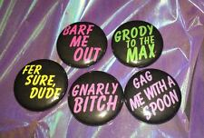 """Set of 5 1"""" Valley Girl 1980s Phrases Pins Pinbacks Buttons Gnarly Dude Grody"""
