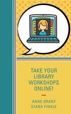 TAKE YOUR LIBRARY WORKSHOPS ONLINE! - GRANT, ANNE/ FINKLE, DIANA - NEW HARDCOVER