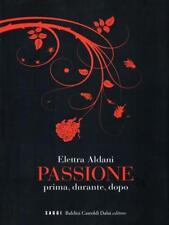 PASSIONE  ALDANI ELETTRA  DALAI EDITORE 2009 I SAGGI