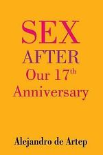 Sex after Our 17th Anniversary by Alejandro de Artep (2015, Paperback)