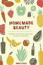Homemade Beauty: 150 Simple Beauty Recipes Made from All-Natural Ingredients - V