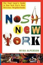 Nosh New York: The Food Lover's Guide To New York City's Most Delicious Neigh...