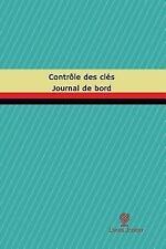 Journal/Carnet de Bord: Contrôle des Clés Journal de Bord : Registre, 100...