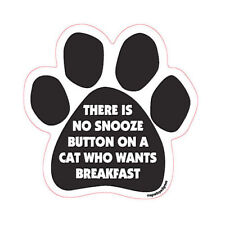 There Is No Snooze Button On A Cat Who Wants Breakfast Dog Paw Quote Car Magnet