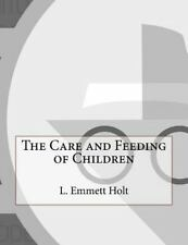 The Care and Feeding of Children by L. Emmett Holt (2015, Paperback)