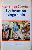 1993 libro Carmen Covito LA BRUTTINA STAGIONATA - Bompiani