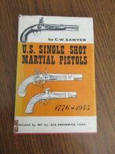 U.S. Single Shot Martial Pistols by C.W. Sawyer (1971 Hardcover)
