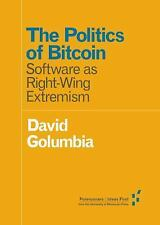 The Politics of Bitcoin: Software as Right-Wing Extremism: By Golumbia, David