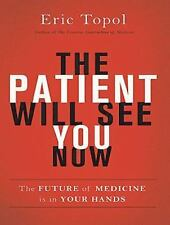 The Patient Will See You Now: The Future of Medicine Is in Your Hands (MP3)