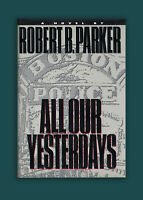 All Our Yesterdays Robert B. Parker Signed, Inscribed HC 1st Edition Book