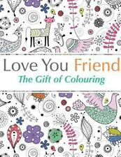 Love You Friend: The Gift Of Colouring: The perfect anti-stress colouring book f